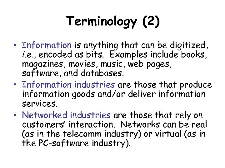 Terminology (2) • Information is anything that can be digitized, i. e. , encoded