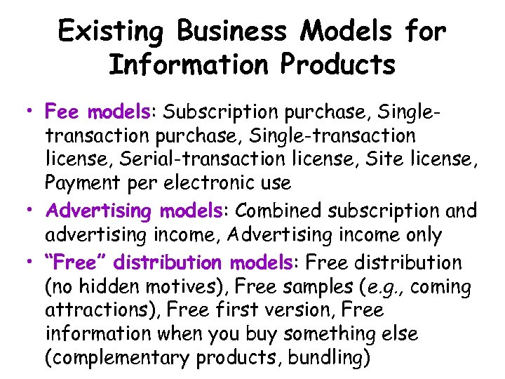 Existing Business Models for Information Products • Fee models: Subscription purchase, Singletransaction purchase, Single-transaction