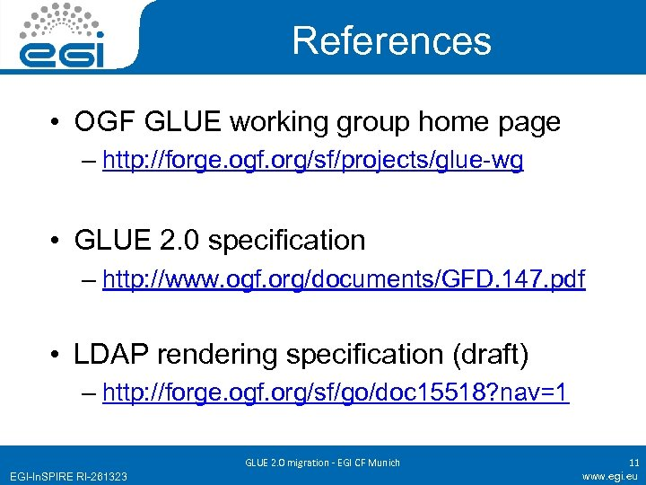 References • OGF GLUE working group home page – http: //forge. ogf. org/sf/projects/glue-wg •