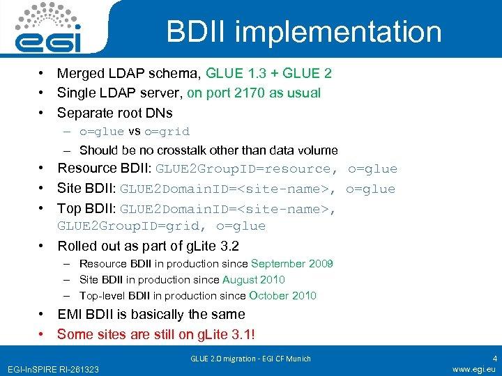 BDII implementation • Merged LDAP schema, GLUE 1. 3 + GLUE 2 • Single