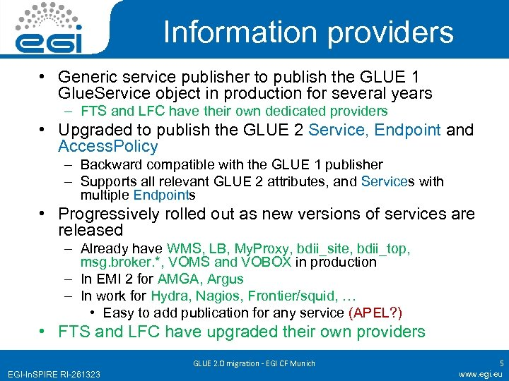 Information providers • Generic service publisher to publish the GLUE 1 Glue. Service object
