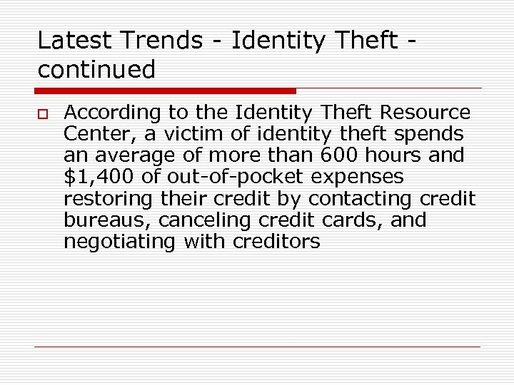 Latest Trends - Identity Theft continued o According to the Identity Theft Resource Center,