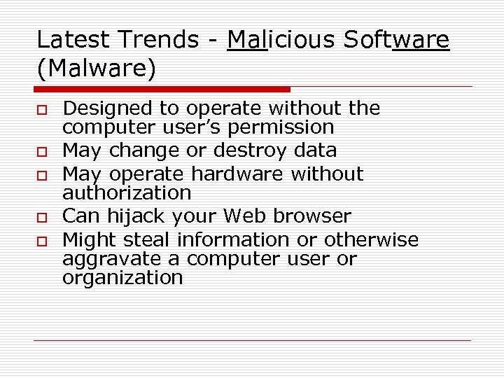 Latest Trends - Malicious Software (Malware) o o o Designed to operate without the