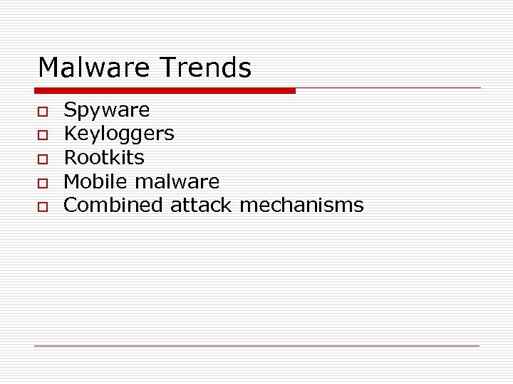 Malware Trends o o o Spyware Keyloggers Rootkits Mobile malware Combined attack mechanisms
