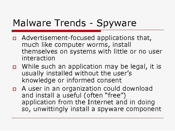 Malware Trends - Spyware o o o Advertisement-focused applications that, much like computer worms,