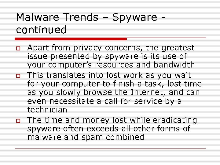 Malware Trends – Spyware continued o o o Apart from privacy concerns, the greatest