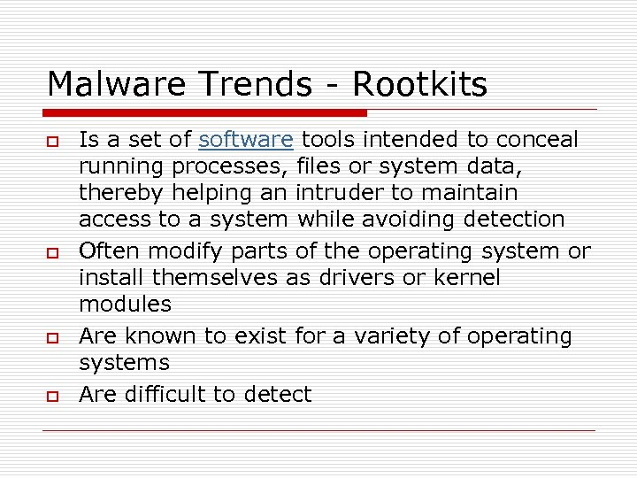 Malware Trends - Rootkits o o Is a set of software tools intended to