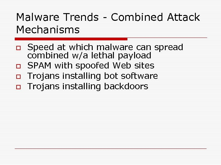 Malware Trends - Combined Attack Mechanisms o o Speed at which malware can spread