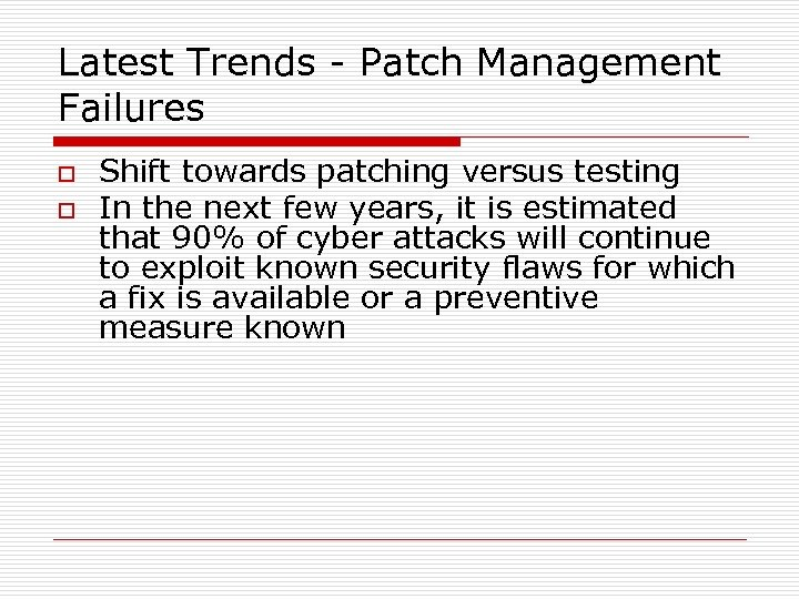 Latest Trends - Patch Management Failures o o Shift towards patching versus testing In