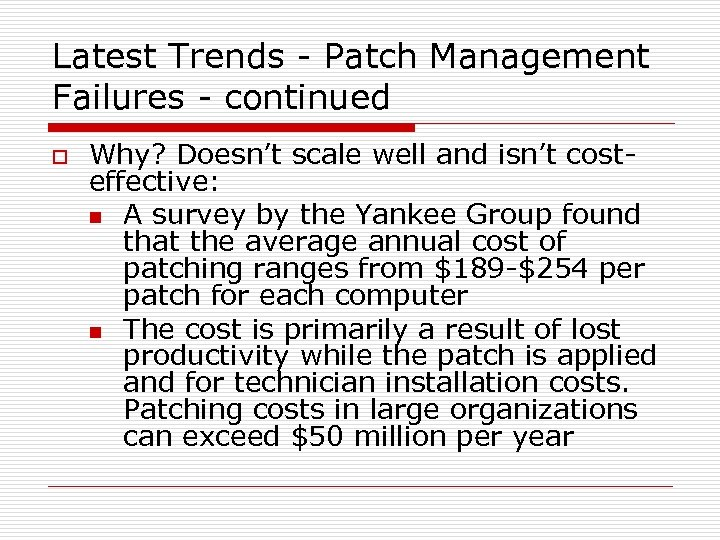 Latest Trends - Patch Management Failures - continued o Why? Doesn't scale well and