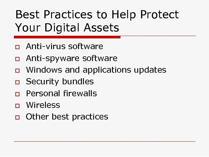 Best Practices to Help Protect Your Digital Assets o o o o Anti-virus software