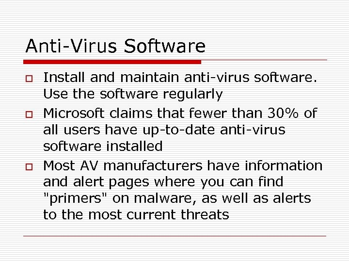 Anti-Virus Software o o o Install and maintain anti-virus software. Use the software regularly