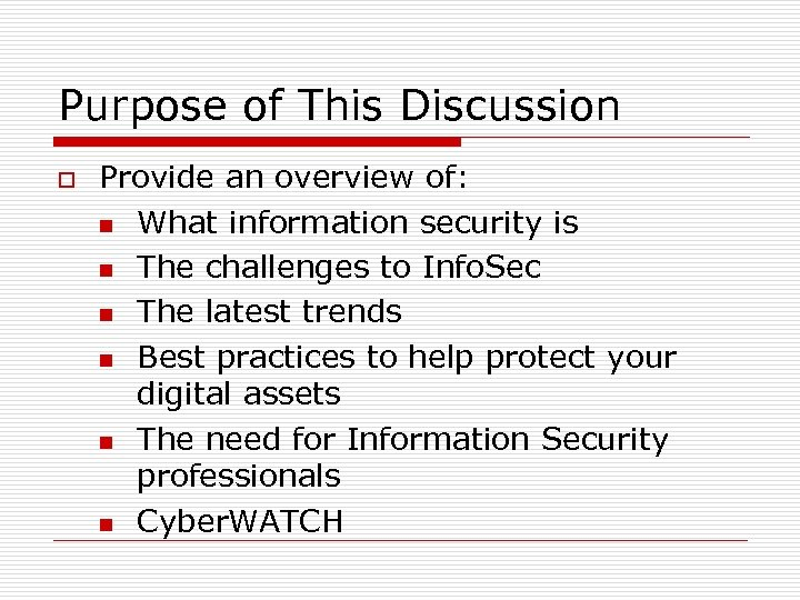 Purpose of This Discussion o Provide an overview of: n What information security is