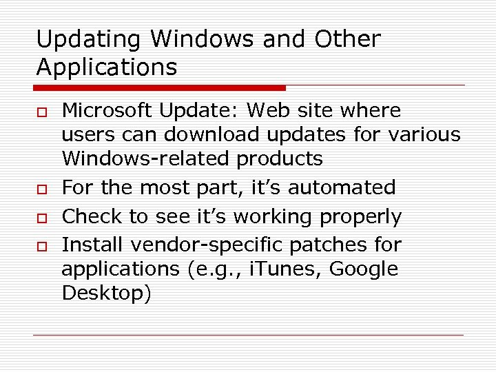 Updating Windows and Other Applications o o Microsoft Update: Web site where users can