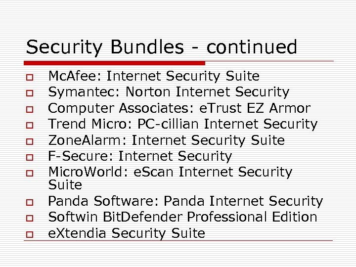 Security Bundles - continued o o o o o Mc. Afee: Internet Security Suite