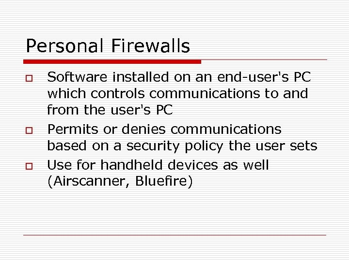 Personal Firewalls o o o Software installed on an end-user's PC which controls communications