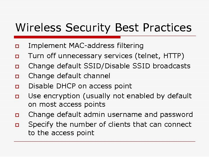 Wireless Security Best Practices o o o o Implement MAC-address filtering Turn off unnecessary