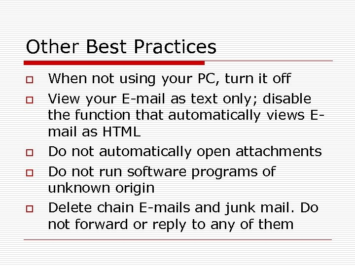 Other Best Practices o o o When not using your PC, turn it off