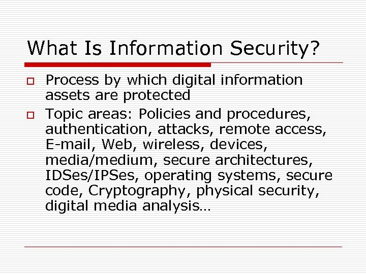What Is Information Security? o o Process by which digital information assets are protected