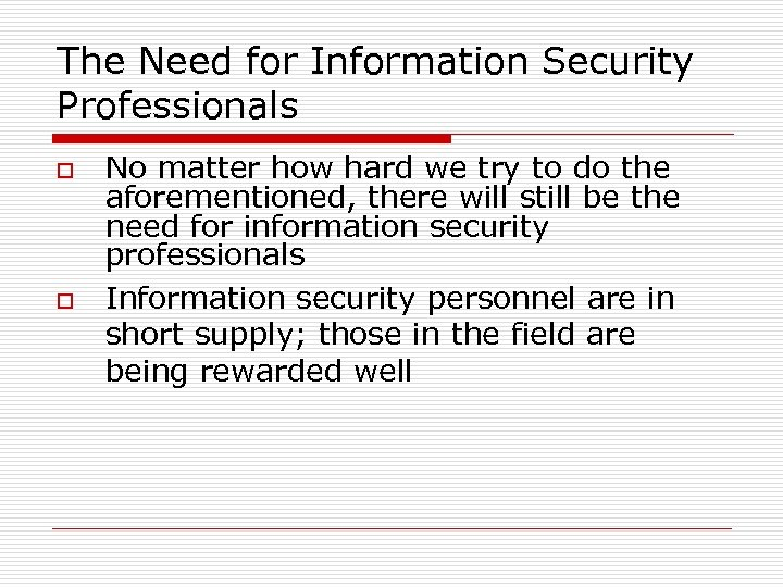 The Need for Information Security Professionals o o No matter how hard we try