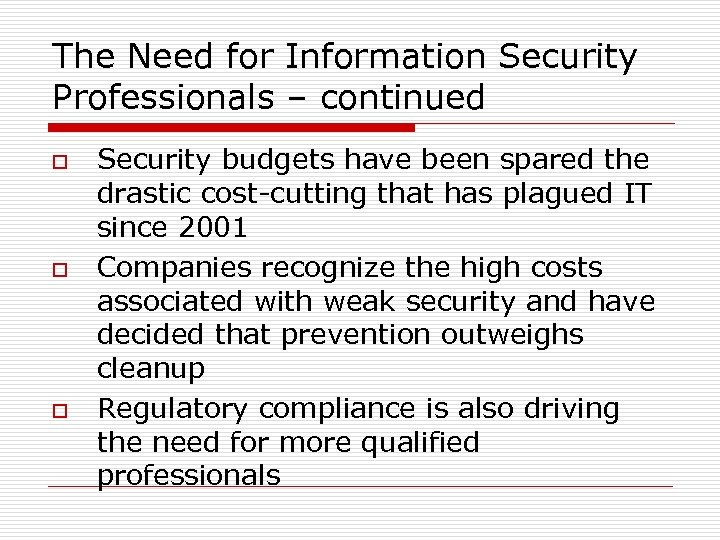 The Need for Information Security Professionals – continued o o o Security budgets have