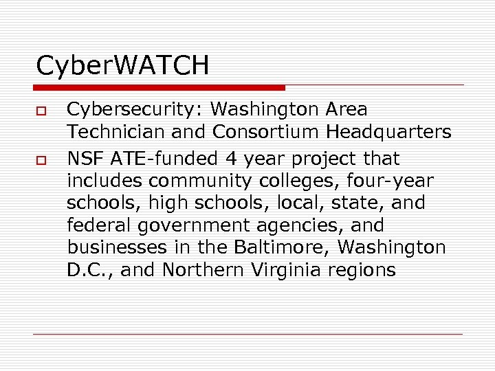 Cyber. WATCH o o Cybersecurity: Washington Area Technician and Consortium Headquarters NSF ATE-funded 4