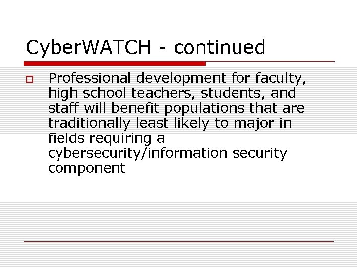 Cyber. WATCH - continued o Professional development for faculty, high school teachers, students, and