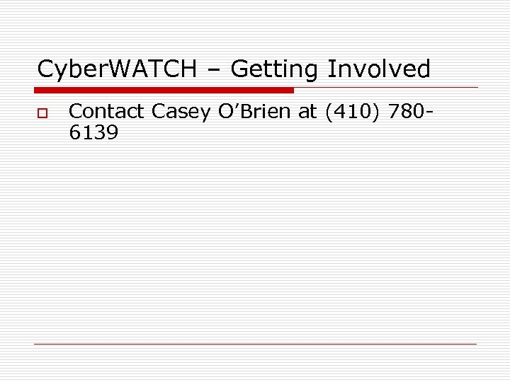 Cyber. WATCH – Getting Involved o Contact Casey O'Brien at (410) 7806139