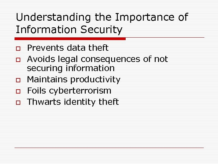 Understanding the Importance of Information Security o o o Prevents data theft Avoids legal