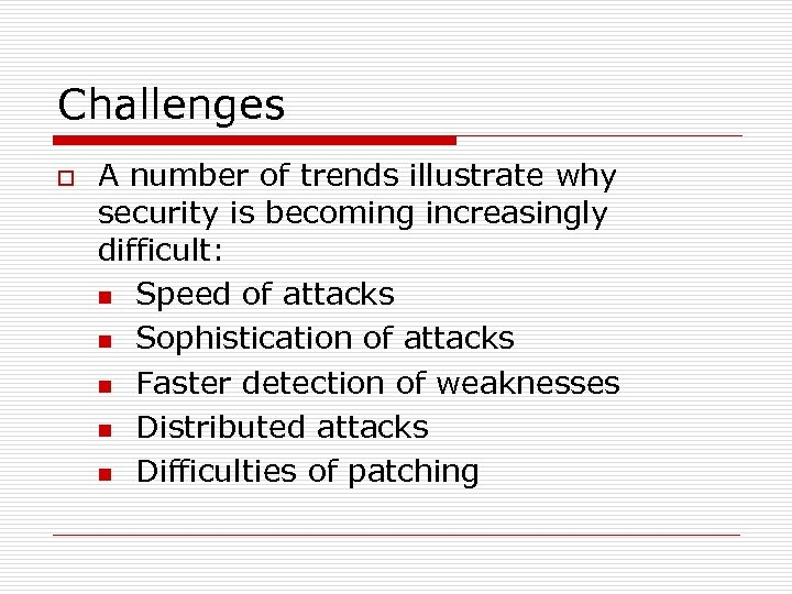 Challenges o A number of trends illustrate why security is becoming increasingly difficult: n