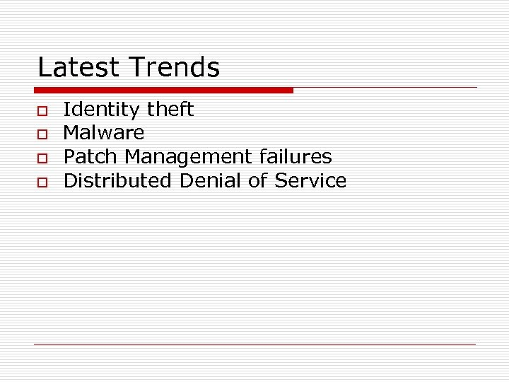 Latest Trends o o Identity theft Malware Patch Management failures Distributed Denial of Service