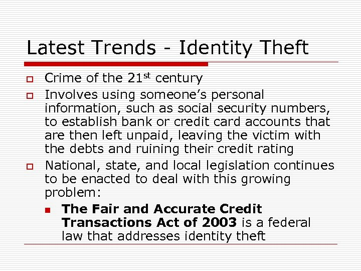 Latest Trends - Identity Theft o o o Crime of the 21 st century
