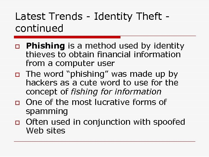 Latest Trends - Identity Theft continued o o Phishing is a method used by
