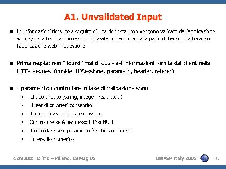 A 1. Unvalidated Input < Le informazioni ricevute a seguito di una richiesta, non