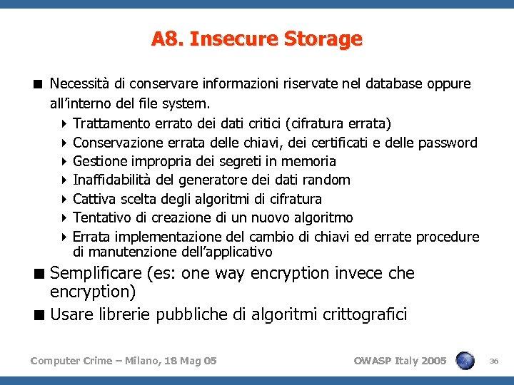A 8. Insecure Storage < Necessità di conservare informazioni riservate nel database oppure all'interno