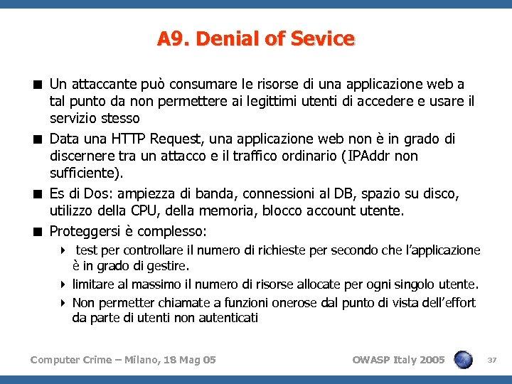 A 9. Denial of Sevice < Un attaccante può consumare le risorse di una