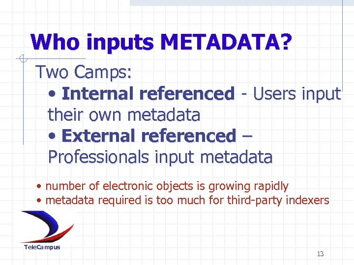 Who inputs METADATA? Two Camps: • Internal referenced - Users input their own metadata
