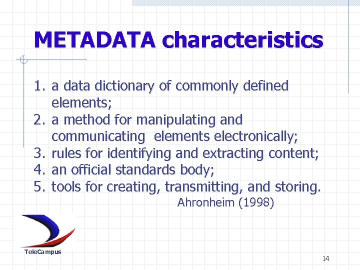 METADATA characteristics 1. a data dictionary of commonly defined elements; 2. a method for