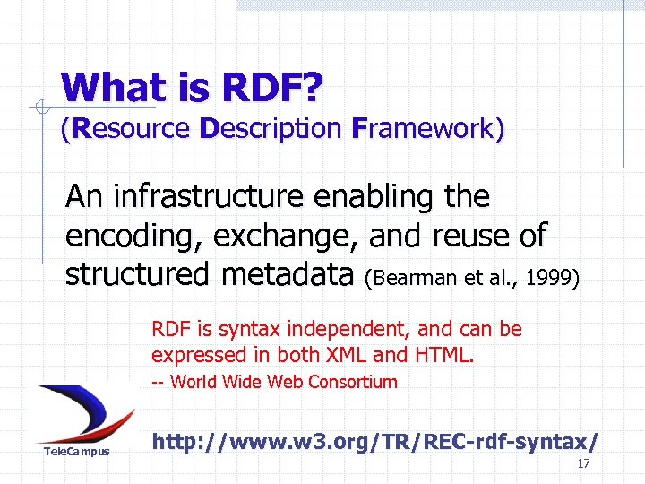 What is RDF? (Resource Description Framework) An infrastructure enabling the encoding, exchange, and reuse