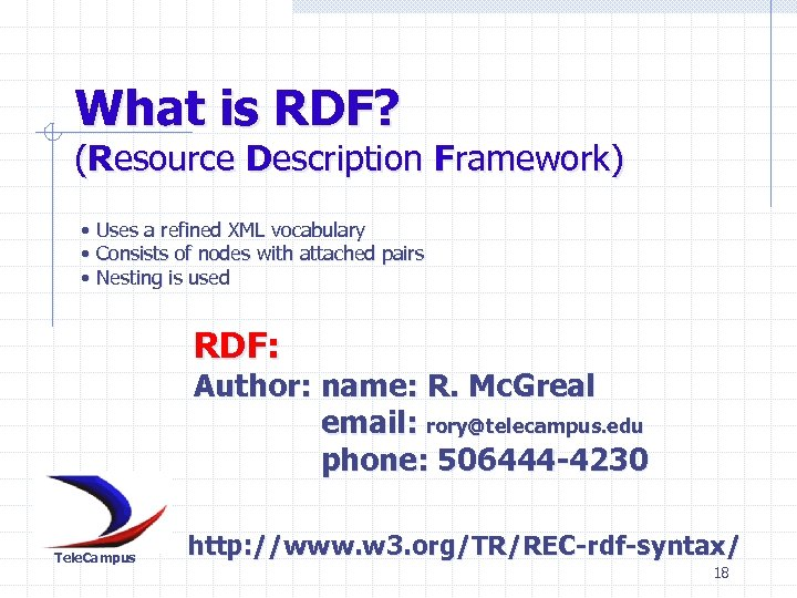 What is RDF? (Resource Description Framework) • Uses a refined XML vocabulary • Consists