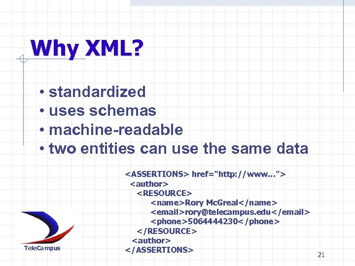 Why XML? • standardized • uses schemas • machine-readable • two entities can use