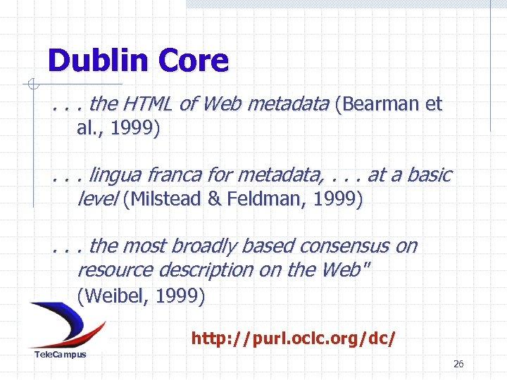 Dublin Core. . . the HTML of Web metadata (Bearman et al. , 1999)