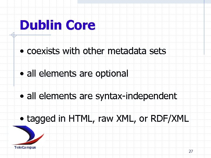 Dublin Core • coexists with other metadata sets • all elements are optional •