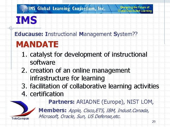 IMS Educause: Instructional Management System? ? MANDATE 1. catalyst for development of instructional software