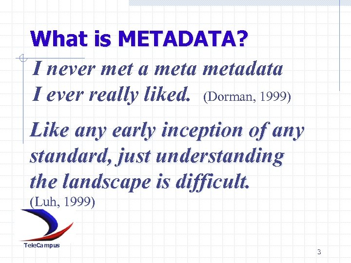 What is METADATA? I never met a metadata I ever really liked. (Dorman, 1999)