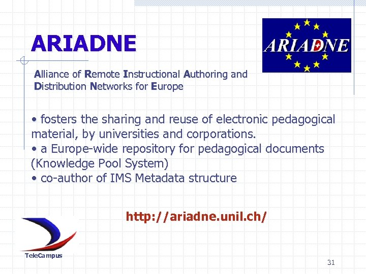 ARIADNE Alliance of Remote Instructional Authoring and Distribution Networks for Europe • fosters the