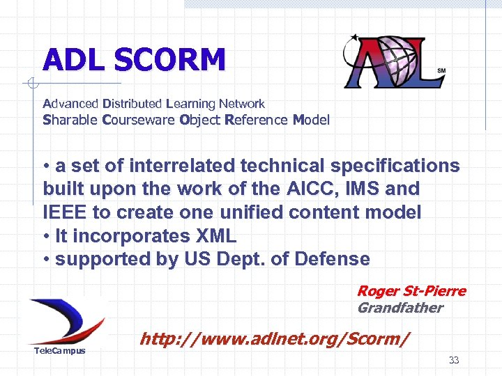 ADL SCORM Advanced Distributed Learning Network Sharable Courseware Object Reference Model • a set