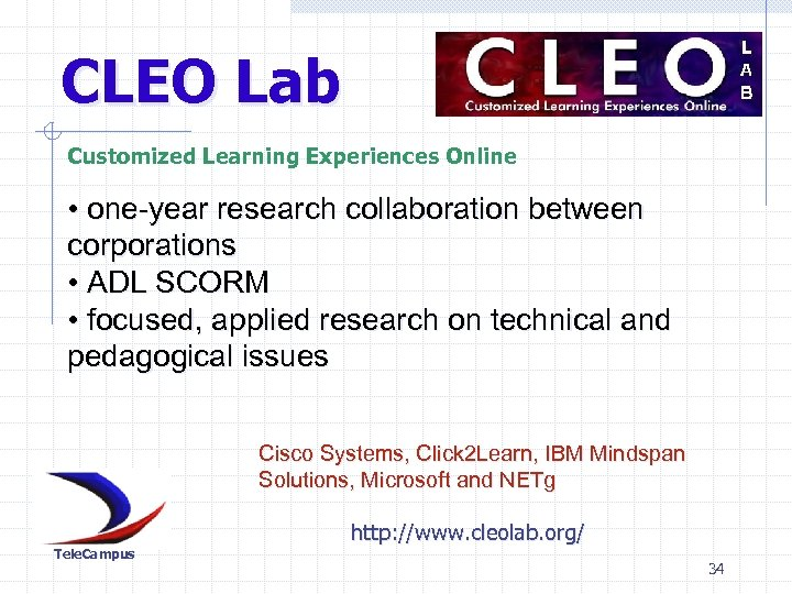 CLEO Lab Customized Learning Experiences Online • one-year research collaboration between corporations • ADL