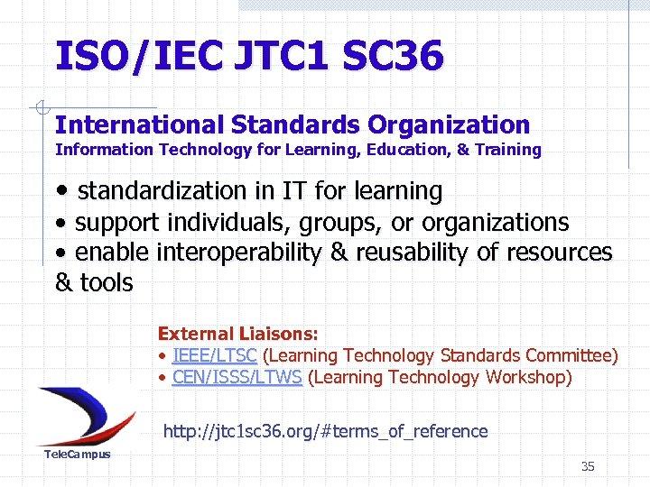 ISO/IEC JTC 1 SC 36 International Standards Organization Information Technology for Learning, Education, &