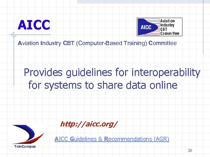 AICC Aviation Industry CBT (Computer-Based Training) Committee Provides guidelines for interoperability for systems to